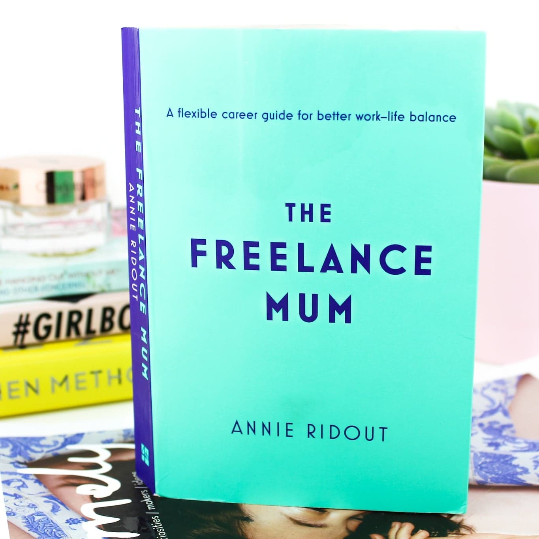 The Freelance Mum by Annie Ridout